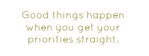 good-things-happen-when-you-get-your-priorities-straight